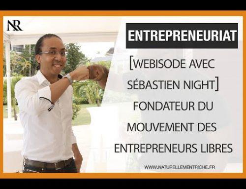 [Webisode w/ Sébastien Night] Fondateur du mouvement des ENTREPRENEURS LIBRES