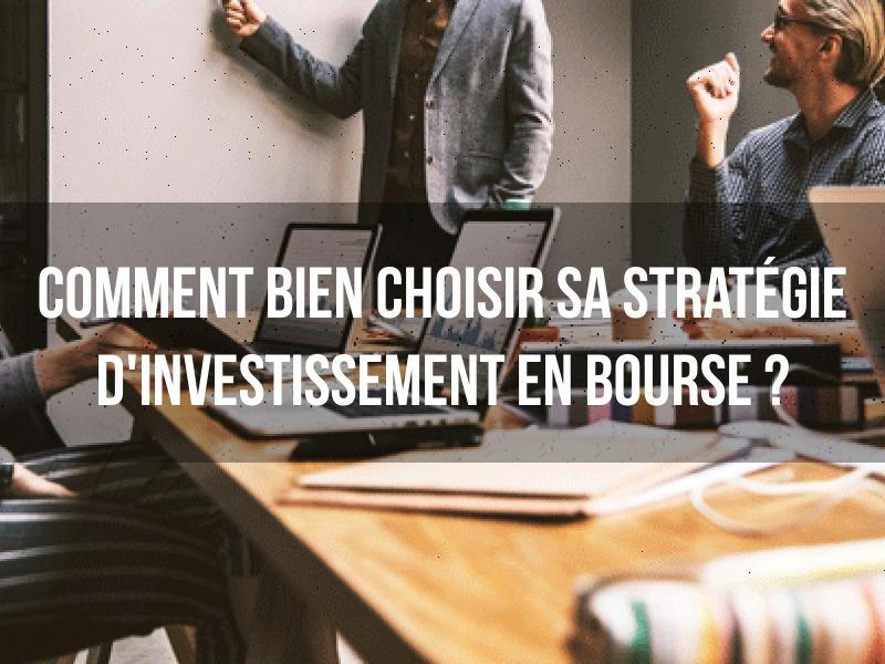 Comment bien choisir sa stratégie d'investissement en bourse ? - Naturellement Riche